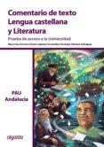COMENTARIO DE TEXTO. LENGUA CASTELLANA Y LITERATURA. PRUEBA DE ACCESO A LA UNIVERSIDAD. ANDALUCÍA BACHILLERATO di VV.AA