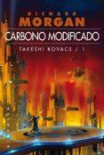 CARBONO MODIFICADO: TAKESHI KOVACS/1 di MORGAN, RICHARD
