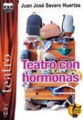 TEATRO CON HORMONAS de SEVERO HUERTAS, JUAN JOSE