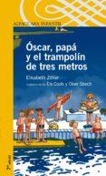 OSCAR, PAPA Y EL TRAMPOLIN DE TRES METROS de ZÖLLER, ELISABETH