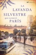 LA LAVANDA SILVESTRE QUE ILUMINO PARIS de ALEXANDRA, BELINDA