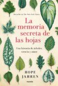 LA MEMORIA SECRETA DE LAS HOJAS: UNA HISTORIA DE ARBOLES, CIENCIA Y AMOR di JAHREN, HOPE