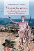 ASTURIAS, LOS ASTURES Y LA ADMINISTRACION ROMANA DURANTE EL ALTO IMPERIO de SANTOS YANGUAS, NARCISO