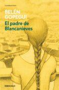 EL PADRE DE BLANCANIEVES de GOPEGUI, BELEN