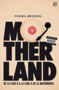 9788491640264 - Mosquera Virginia: Motherland: De La Cara B A La Cara A De La Maternidad - Libro