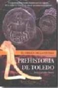 PREHISTORIA DE TOLEDO: EL ORIGEN DE LA CIUDAD di CARROBLES SANTOS, JESUS