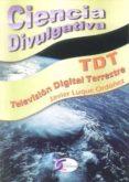 TDT: TELEVISION DIGITAL TERRESTRE (CIENCIA DIVULGATIVA) di LUQUE ORDOÑEZ, JAVIER