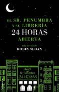 EL SEÑOR PENUMBRA Y SU LIBRERIA 24 HORAS ABIERTA de SLOAN, ROBIN