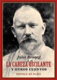 LA CABEZA OSCILANTE Y OTROS CUENTOS di RENARD, JULES