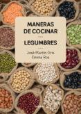 MANERAS DE COCINAR LEGUMBRES de MARTIN GRIS, JOSE # ROS, EMMA