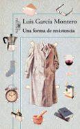 UNA FORMA DE RESISTENCIA de GARCIA MONTERO, LUIS