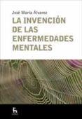 LA INVENCION DE LAS ENFERMEDADES MENTALES de ALVAREZ, JOSE MARIA