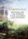 HISTORIA DE LAS TIERRAS Y LOS LUGARES LEGENDARIOS di ECO, UMBERTO