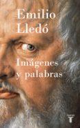 IMAGENES Y PALABRAS di LLEDO, EMILIO