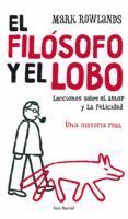 EL FILOSOFO Y EL LOBO: LECCIONES SOBRE EL AMOR Y LA FELICIDAD: UN A HISTORIA REAL di ROWLANDS, MARK
