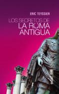 LOS SECRETOS DE LA ROMA ANTIGUA di TEYSSIER, ERIC