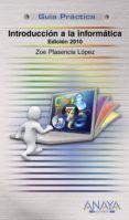 INTRODUCCION A LA INFORMATICA (ED. 2010) (GUIA PRACTICA) di PLASENCIA LOPEZ, ZOE