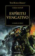 LA HEREJIA DE HORUS 29: ESPIRITU VENGATIVO (LA BATALLA DE MOLECH) di MCNEILL, GRAHAM