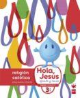 NUEVO HOLA, JESÚS APRENDE Y SONRÍE 3 AÑOS EDUCACION INFANTIL ED 2 016 di VV.AA.