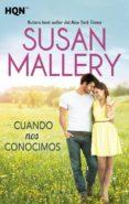CUANDO NOS CONOCIMOS de MALLERY, SUSAN