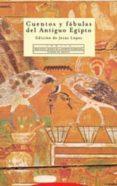 CUENTOS Y FABULAS DEL ANTIGUO EGIPTO di LOPEZ, JESUS