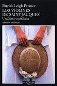 LOS VIOLINES DE SAINT - JACQUES: UNA HISTORIA ANTILLANA de FERMOR, PATRICK LEIGH