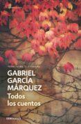 TODOS LOS CUENTOS de GARCIA MARQUEZ, GABRIEL
