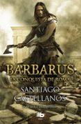 BARBARUS: LA CONQUISTA DE ROMA di CASTELLANOS, SANTIAGO