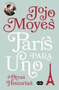PARIS PARA UNO Y OTRAS HISTORIAS de MOYES, JOJO