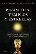 PIRAMIDES, TEMPLOS Y ESTRELLAS de BELMONTE, JUAN ANTONIO