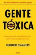 GENTE TOXICA: LAS PERSONAS QUE NOS COMPLICAN LA VIDA Y COMO EVITA R QUE SIGAN HACIENDOLO di STAMATEAS, BERNARDO