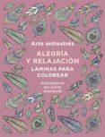 ARTE ANTIESTRES: ALEGRIA Y RELAJACION. LAMINAS PARA COLOREAR (LIBRO DE COLOREAR) di VV.AA.