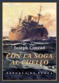 CON LA SOGA AL CUELLO di CONRAD, JOSEPH