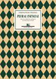 PLURAL ESENCIAL: ANTOLOGIA de PESSOA, FERNANDO
