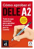 CÓMO APROBAR EL DELE A2: TODO LO QUE NECESITAS PARA APROBAR EL EXAMEN POR TU CUENTA (1 LIBRO + 1 CD) di VV.AA.