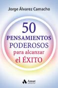 50 PENSAMIENTOS PODESOROS: PARA ALCANZAR EL EXITO di ALVAREZ CAMACHO, JORGE
