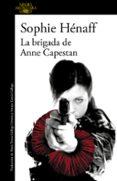 LA BRIGADA DE ANNE CAPESTAN di HENAFF, SOPHIE