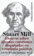 ENSAYOS SOBRE ALGUNAS CUESTIONES DISPUTADAS EN ECONOMIA POLITICA di MILL, JOHN STUART