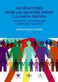 LAS RELACIONES ENTRE LAS NACIONES UNIDAS Y LA UNION EUROPEA di BLANC ALTEMIR, ANTONIO