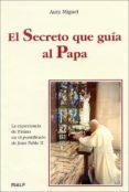 EL SECRETO QUE GUIA AL PAPA: LA EXPERIENCIA DE FATIMA EN EL PONTI FICADO DE JUAN PABLO II di MIGUEL, AURA