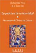 LA PRACTICA DE LA HUMILDAD: DOS CARTAS DE TERESA LISIEUX (3ª ED) di PECCI, GIOACCHINO
