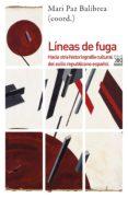 LINEAS DE FUGA: HACIA OTRA HISTORIOGRAFIA CULTURAL DEL EXILIO REPUBLICANO ESPAÑOL di VV.AA.