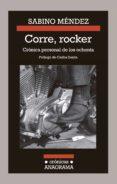 CORRE, ROCKER: CRONICA PERSONAL DE LOS OCHENTA di MENDEZ, SABINO