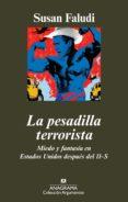 LA PESADILLA TERRORISTA: MIEDO Y FANTASIA EN ESTADOS UNIDOS DESPU ES DEL 11-S di FALUDI, SUSAN