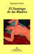 EL DOMINGO DE LAS MADRES di SWIFT, GRAHAM