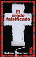 EL CREDO FALSIFICADO di DESCHNER, KARLHEINZ