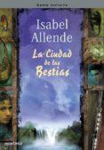 LA CIUDAD DE LAS BESTIAS di ALLENDE, ISABEL