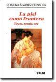 LA PIEL COMO FRONTERA: TOCAR, SENTIR, SER di ALVAREZ REINARES, CRISTINA