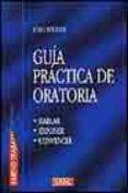 GUIA PRACTICA DE LA ORATORIA: HABLAR, EXPONER, CONVENCER di STUDER, JURG