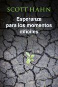 ESPERANZA PARA MOMENTOS DIFÍCILES de HAHN, SCOTT